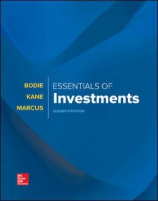 Test Bank for Essentials of Investments, 11th Edition, Zvi Bodie, Alex Kane, Alan Marcus, ISBN10: 1260013928, ISBN13: 9781260013924