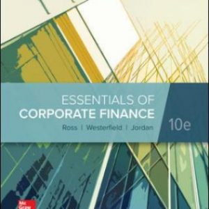 Test Bank for Essentials of Corporate Finance, 10th Edition, Stephen Ross, Randolph Westerfield, Bradford Jordan, Stephen A. Ross, ISBN10: 1260013952, ISBN13: 9781260013955