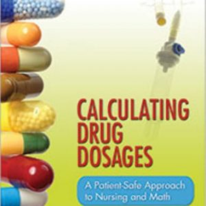 Test Bank for Calculating Drug Dosages: A Patient-Safe Approach to Nursing and Math, 1st Edition, Sandra Luz Martinez de Castillo, Maryanne Werner-McCullough, ISBN-13: 9780803624962
