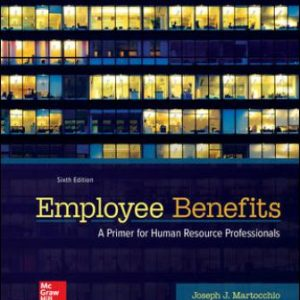 Test Bank for Employee Benefits, 6th Edition, Joseph Martocchio, ISBN10: 1259712281, ISBN13: 9781259712289