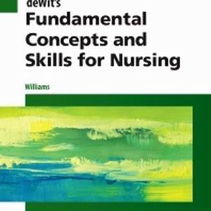 Test Bank (Downloadable Files) for deWit's Fundamental Concepts and Skills for Nursing, 5th Edition, Patricia Williams, ISBN: 9780323396219, ISBN: 9780323483285, ISBN: 9780323483322